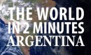 The World in 2 Minutes Argentina