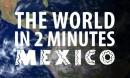 The World in 2 Minutes: Mexico